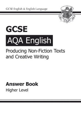 GCSE English AQA Producing Non-Fiction Texts and Creative Writing Answers (for Workbook) - Higher Level