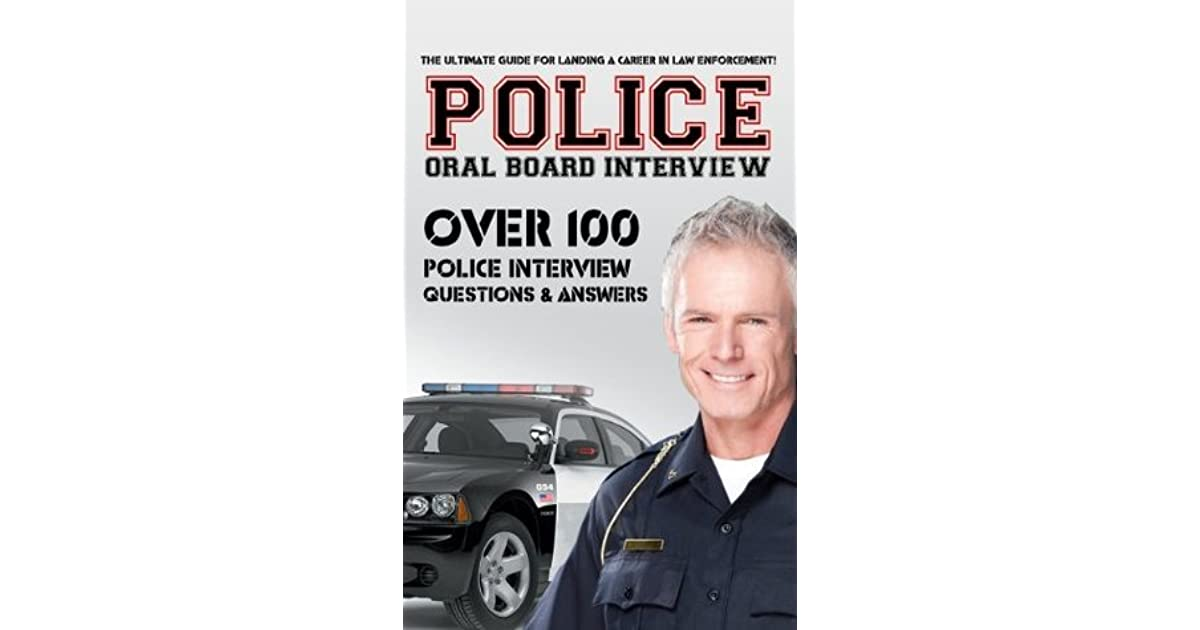 police oral board interview over 100 police interview questions answers by david richland