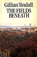 The Fields Beneath: The History of a London Village