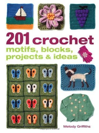 201 Crochet Motifs, Blocks, Projects and Ideas - Melody Griffiths