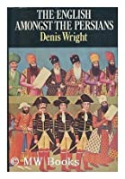 The English Amongst The Persians: During The Qajar Period 1787 1921