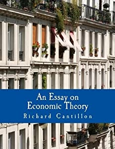 An Essay on Economic Theory (Large Print Edition): An English translation of the author's Essai sur la Nature du Commerce en G�n�ral