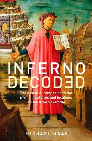 Inferno Decoded The essential companion to the myths, mysteries and locations of Dan Brown's Inferno