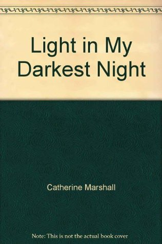 Light in My Darkest Night by Catherine Marshall (5 star review)
