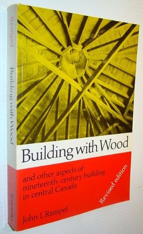 Building with wood and other aspects of nineteenth-century building in central Canada