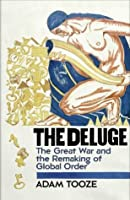 The Deluge: The Great War and the Remaking of the Global Order