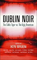Dublin Noir:  The Celtic Tiger Vs. The Ugly American
