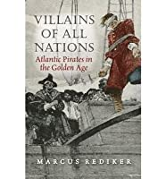 Villains of All Nations: Atlantic Pirates in the Golden Age. Marcus Rediker