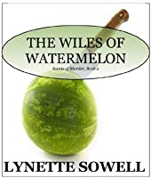 The Wiles of Watermelon (Scents of Murder Mysteries)