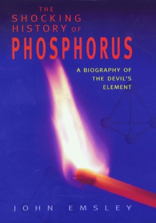 The Shocking History Of Phosphorus: A Biography Of The Devil's Element