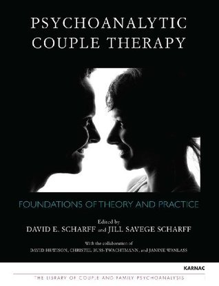 Psychoanalytic Couple Therapy Foundations of Theory and Practice