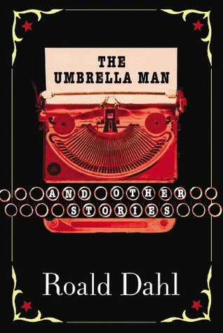 The Umbrella Man and Other Stories by Roald Dahl