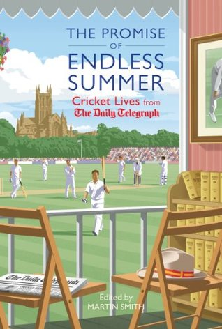 The Promise of Endless Summers: Cricket Lives from the Daily Telegraph