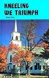Kneeling We Triumph: Book One