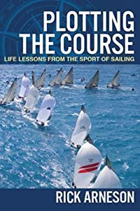 Plotting the Course: Life Lessons from the Sport of Sailing
