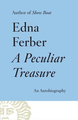 A Peculiar Treasure: Autobiography by Edna Ferber