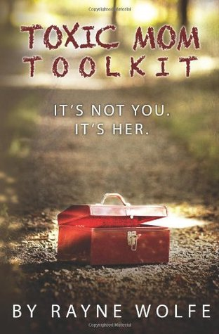 Toxic Mom Toolkit: Discovering a Happy Life Despite Toxic