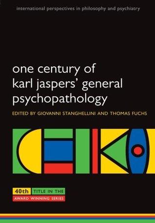 One Century of Karl Jasper' General Psychopathology Giovanni Stanghellini, Thomas Fuchs