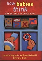 How Babies Think: The Science Of Childhood