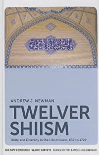 Twelver Shiism: Unity and Diversity in the Life of Islam, 632 to 1722