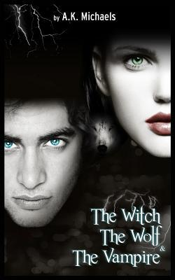 The Witch, the Wolf and the Vampire (The Witch, The Wolf and The Vampire, #1)