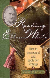 Reading Ellen White: How To Understand And Apply Her