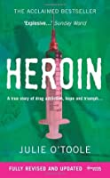 Heroin: A True Story of Drug Addiction, Hope and Triumph. Julie O'Toole
