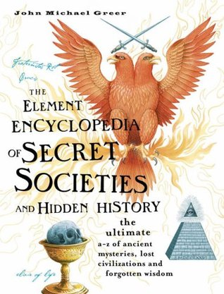 The Element Encyclopedia of Secret Societies and Hidden History: The Ultimate A-Z of Ancient Mysteries, Lost Civilizations and Forgotten Wisdom