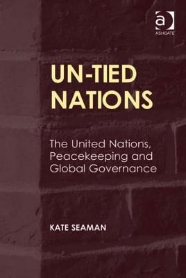 Un-Tied Nations: The United Nations, Peacekeeping and Global Governance