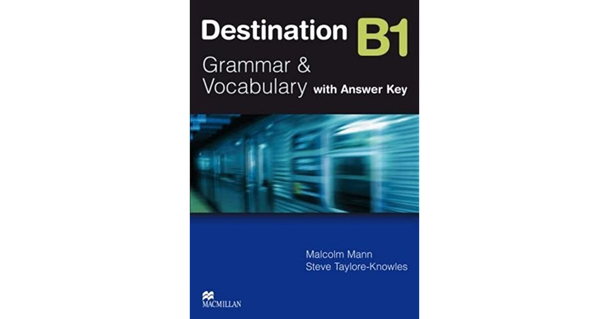 Destination B1: Grammar And Vocabulary: [With Answer Key] by