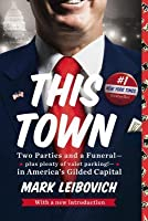 This Town: Two Parties and a Funeral - Plus, Plenty of Valet Parking! in America's Gilded Capital