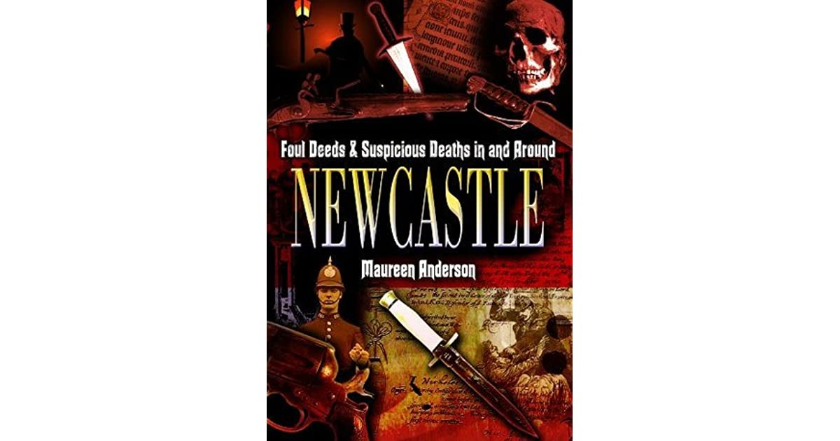 Foul Deeds and Suspicious Deaths in and Around Newcastle