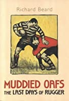 MUDDIED OAFS: THE LAST DAYS OF RUGGER