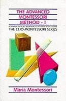 The Advanced Montessori Method, Volume I (The Clio Montessori Series)