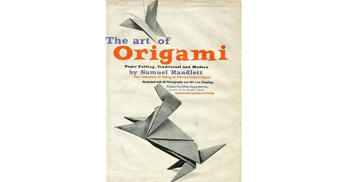 The Art Of Origami Paper Folding Traditional And Modern By Samuel Randlett