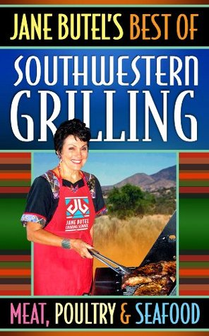 Best of Southwestern Grilling: Meat, Poultry and Seafood