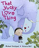 That Yucky Love Thing. Michael Catchpool, Victoria Ball