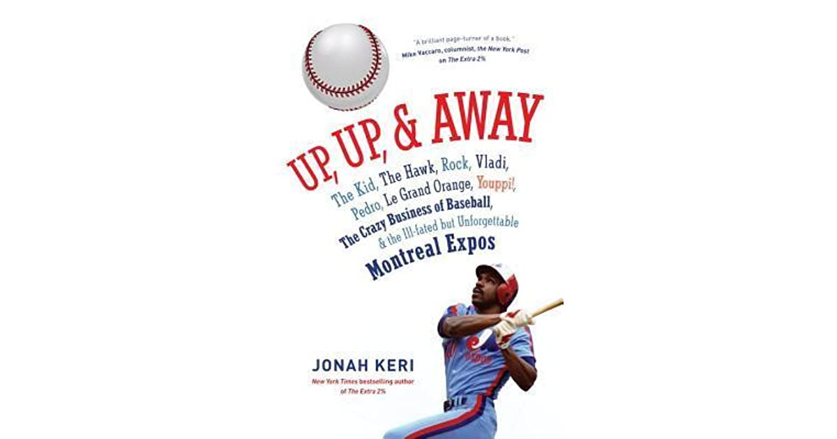 the Crazy Business of Baseball Pedro and the Ill-fated but Unforgettable Montreal Expos Rock and Away: The Kid Youppi! Up the Hawk Vladi le Grand Orange Up