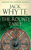 The Round Table (Arthur the Legend, #2)