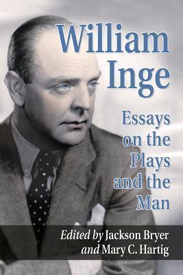 William Inge Essays and Reminiscences on the Plays and the Man