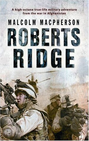 Roberts Ridge: A Story of Courage and Sacrifice on Takur