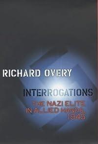 Interrogations: The Nazi Elite in Allied Hands, 1945 (Allen Lane History)