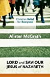 Lord and Saviour: Jesus of Nazareth (Christian Belief for Everyone)