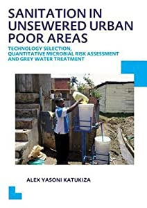 Sanitation in Unsewered Urban Poor Areas: Technology Selection, Quantitative Microbial Risk Assessment and Grey Water Treatment