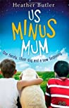 Us Minus Mum by Heather Butler