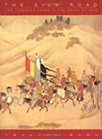 The Silk Road: 2,000 Years in the Heart of Asia