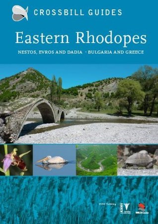 Eastern Rhodopes: Nestos, Evros and Dadid - Bulgaria and Greece. Dirk Hilbers ... [Et Al.]