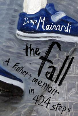 The Fall: A Father's Memoir in 424 Steps