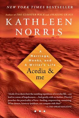 Acedia & Me: A Marriage, Monks, and a Writer's Life by Kathleen Norris
