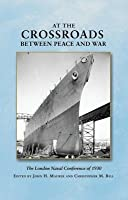 At the Crossroads Between Peace and War: The London Naval Conference in 1930
